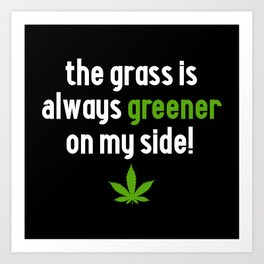 Grass Is Greener Funny Marijuana Quote Art Print