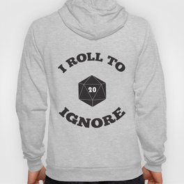 I Roll to Ignore Hoody