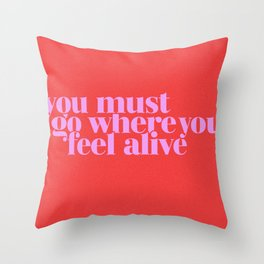 go where you most alive Throw Pillow