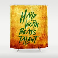 work hard Shower Curtains featuring Hard Work Beats Talent  by Stoian Hitrov - Sto