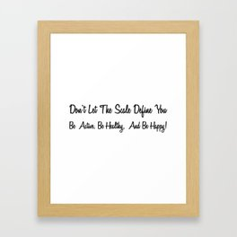 Dont Let The Scale Define You, Be Active, Be Healthy Be Happy1 Framed Art Print
