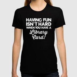 Having Fun Library Card Funny Saying T-shirt