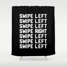 Swipe Left/Right Funny Quote Shower Curtain