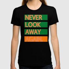 NEVER LOOK AWAY AGAIN. T-shirt