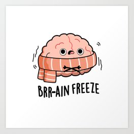 Brain Freeze Cute Anatomy Pun Art Print