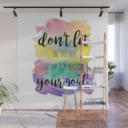 Don't let one bad day Wall Mural