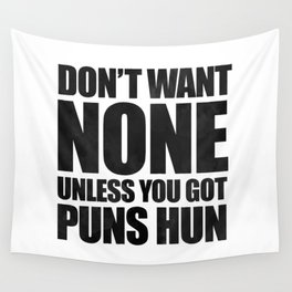 Don't Want None Unless You Got Puns Hun Wall Tapestry