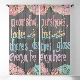 Wear Shoes Ladies There's Glass Everywhere Sheer Curtain