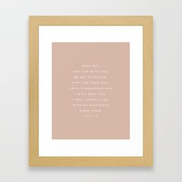 Fear Not, For I Am With You   Isaiah 41:10 Christian Wall Art   Blush Pink Framed Art Print
