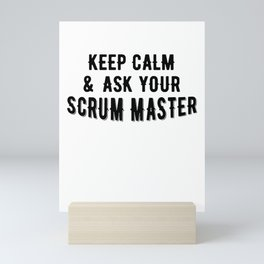 Keep Calm And Ask Your Scrum Master Mini Art Print