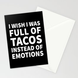 I Wish I Was Full of Tacos Instead of Emotions (Black & White) Stationery Cards