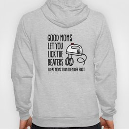 Good moms let you lick the beater great moms turn them off first Hoody