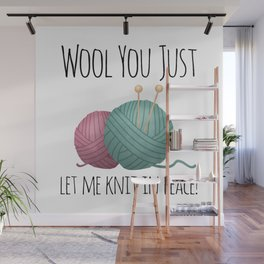 Wool You Just Let Me Knit In Peace Wall Mural