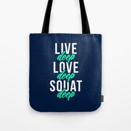 Live Deep Love Deep Squat Deep Tote Bag