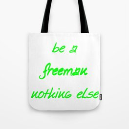 be a freeman nothing elese   (A7 B0028) Tote Bag
