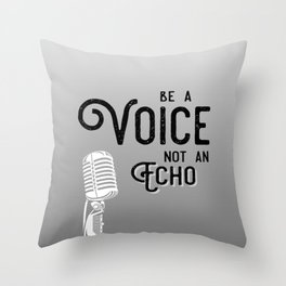 Be a Voice, Not an Echo - Speak UP!  Speak Out! Black and White Throw Pillow