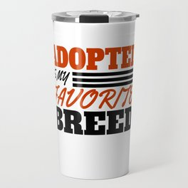 Adopted Is My Favorite Breed Travel Mug