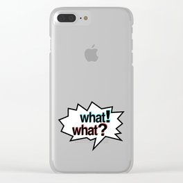 WHAT! WHAT? Clear iPhone Case
