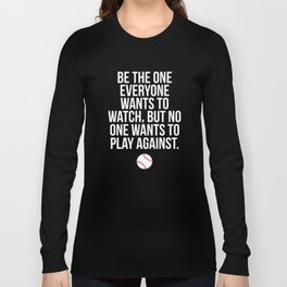 Be the One Everyone Wants to Watch Baseball Long Sleeve T-shirt