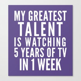 MY GREATEST TALENT IS WATCHING 5 YEARS OF TV IN 1 WEEK (Ultra Violet) Canvas Print