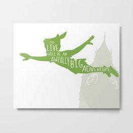 To Live will Be an Awfully Big Adventure - Peter Pan Art Print Metal Print
