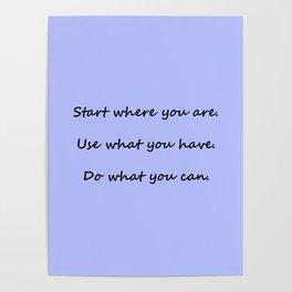 Start where you are - Arthur Ashe - periwinkle script Poster