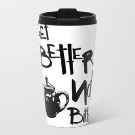 Get Better Not Bitter Travel Mug