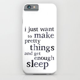 I just want to make pretty things and get enough sleep | Black iPhone Case