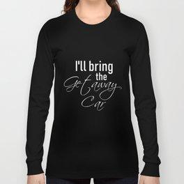 I'll Bring The Getaway Car Team Bride Bridal Party Shirts Funny T-Shirt Bachelorette Party Long Sleeve T-shirt