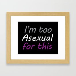 I'm Too Asexual For This - rect sticker black bg Framed Art Print