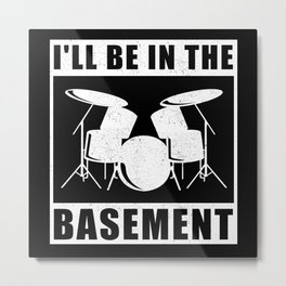 Drummer | I'll Be In The Basement | Drumming Gift Metal Print
