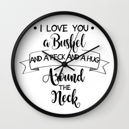 I Love You a Bushel and a Peck... Wall Clock