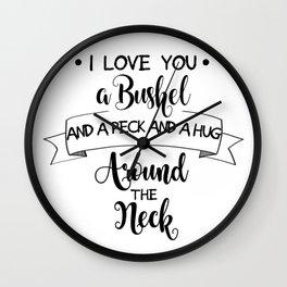 I Love You a Bushel and a Peck... Wall Clock