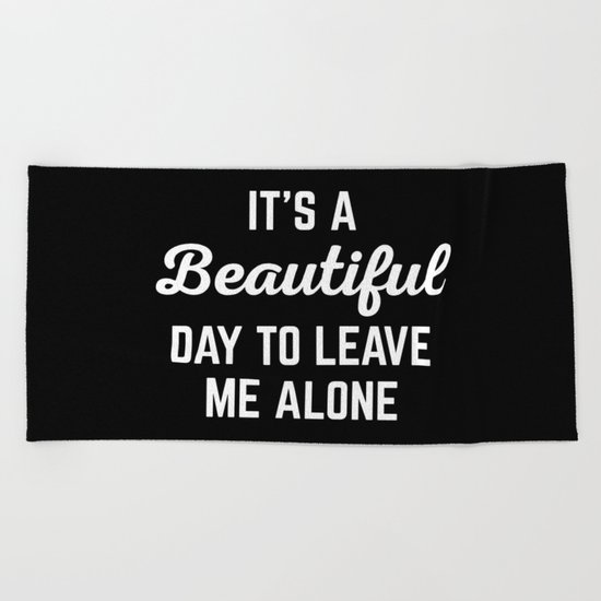 It's A Beautiful Day Funny Quote Beach Towel