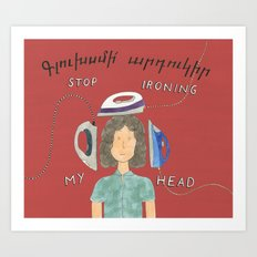 Stop Ironing My Head Art Print