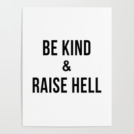 Be Kind & Raise Hell (White) Poster
