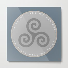 IN DEREK HALE WE BELIEVE Metal Print