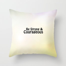 Be Strong & Courageous Throw Pillow
