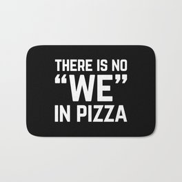 No We In Pizza Funny Quote Bath Mat
