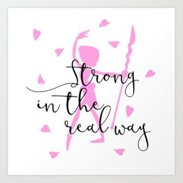 Strong in the Real Way Art Print