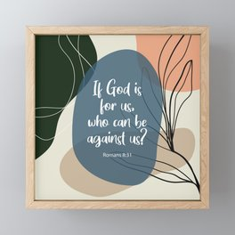 If God is for us, who can be against us? Romans 8:31 Framed Mini Art Print