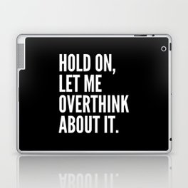 Hold On Let Me Overthink About It (Black & White) Laptop & iPad Skin