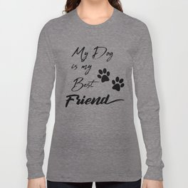 My Dog Is My Best Friend Long Sleeve T-shirt