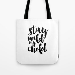Stay Wild My Child, Kids Gift,Nursery Decor,Quote Prints,Typography Poster,Kids Room Decor Tote Bag