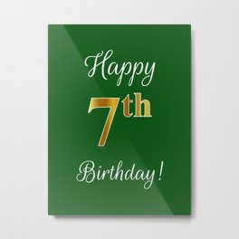"""Elegant """"Happy 7th Birthday!"""" With Faux/Imitation Gold-Inspired Color Pattern Number (on Green) Metal Print"""