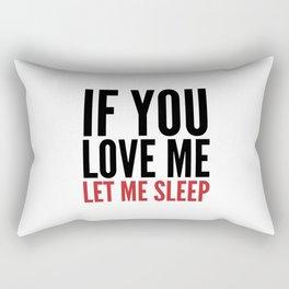 IF YOU LOVE ME LET ME SLEEP Rectangular Pillow