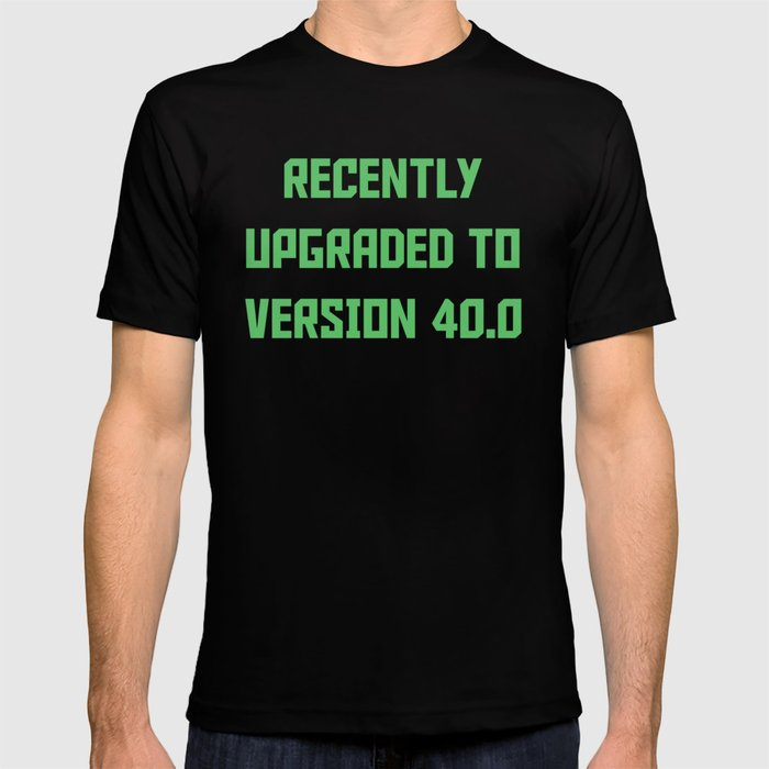Recently Upgraded To Version 400 Funny 40th Birthday T Shirt By Awesomeart