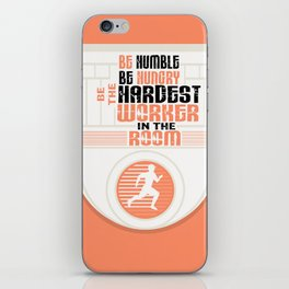 Be humble Be hungry Be the hardest worker Inspirational Quote iPhone Skin