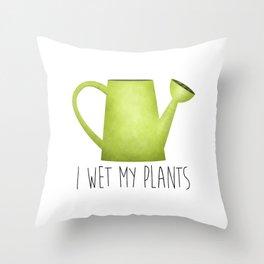I Wet My Plants Throw Pillow