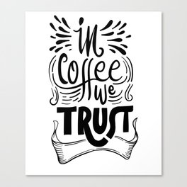 In coffee we trust Canvas Print